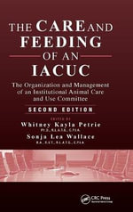 The Care and Feeding of an IACUC : The Organization and Management of an Institutional Animal Care and Use Committee