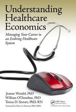 Understanding Healthcare Economics : Managing Your Career in an Evolving Healthcare System - Jeanne Wendel
