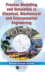 Process Modeling and Simulation in Chemical, Biochemical and Environmental Engineering - Ashok Kumar Verma