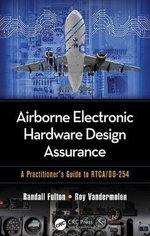 Airborne Electronic Hardware Design Assurance : A Practitioner's Guide to Rtca/Do-254 - Randall Fulton