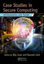 Case Studies in Secure Computing : Achievements and Trends