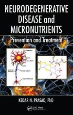 Neurodegenerative Disease and Micronutrients : Prevention and Treatment - Kedar N Prasad