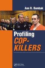 Profiling Cop Killers - Ann R. Bumbak