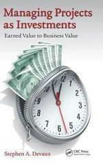 Managing Projects as Investments : Earned Value to Business Value - Stephen A. Devaux