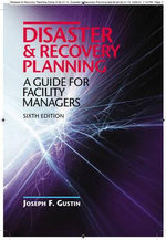 Disaster and Recovery Planning : A Guide for Facility Managers, Sixth Edition - Joseph F Gustin