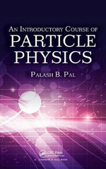 An Introductory Course of Particle Physics - Palash B. Pal