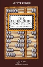 The Science of Computing : Shaping a Discipline - Matti Tedre