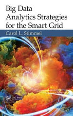 Big Data Analytics Strategies for the Smart Grid : Achieving Utility Optimization - Carol L. Stimmel