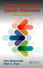 Online GIS and Spatial Metadata, Second Edition - Terry Bossomaier