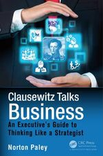 Clausewitz Talks Business : An Executive's Guide to Thinking Like a Strategist - Norton Paley