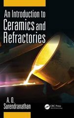 An Introduction to Ceramics and Refractories - A. O. Surendranathan