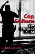Cop Culture : Why Good Cops Go Bad - L. Scott Silverii