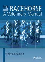 The Racehorse : A Veterinary Manual - Peter H.L. Ramzan, BVSc(Syd), MRCVS