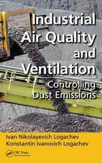 Industrial Air Quality and Ventilation : Controlling Dust Emissions - Ivan Nikolaevich Logachev