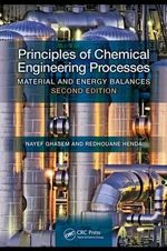 Principles of Chemical Engineering Processes : Material and Energy Balances, Second Edition - Nayef Ghasem