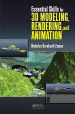 Essential Skills for 3D Modeling, Rendering, and Animation - Nicholas Bernhardt Zeman