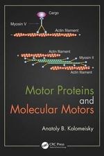 Motor Proteins and Molecular Motors - Anatoly B. Kolomeisky