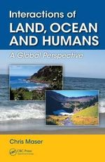 Interactions of Land, Ocean and Humans : A Global Perspective - Chris Maser
