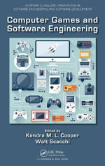 Computer Games and Software Engineering : Chapman & Hall/CRC Innovations in Software Engineering and Software Development Series