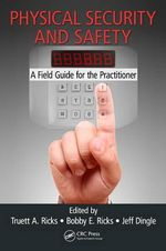 Physical Security and Safety : A Field Guide for the Practitioner