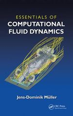 Essentials of Computational Fluid Dynamics - Jens-Dominik Mueller