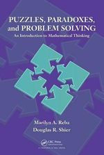 Puzzles, Paradoxes and Problem Solving : An Introduction to Mathematical Thinking - Douglas R. Shier