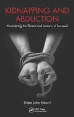 Kidnapping and Abduction : Minimizing the Threat and Lessons in Survival - Brian John Heard