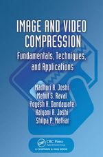 Image and Video Compression : Fundamentals, Techniques and Applications - Madhuri A. Joshi