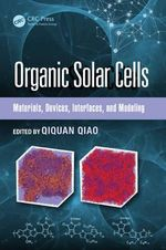 Organic Solar Cells : Materials, Devices, Interfaces, and Modeling