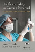 Healthcare Safety for Nursing Personnel : An Organizational Guide to Achieving Results - James T. Tweedy, MS, CHSP, CPSO, CHEP,