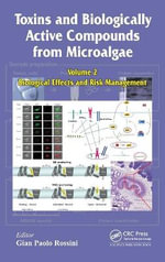 Toxins and Biologically Active Compounds from Microalgae: Vol. 2 : Biological Effects and Risk Management