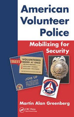 American Volunteer Police : Mobilizing for Security - Martin Alan Greenberg