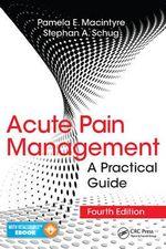 Acute Pain Management : A Practical Guide, Fourth Edition - Pamela E Macintyre