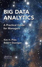 Big Data Analytics : A Practical Guide for Managers - Kim H. Pries