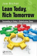 Lean Today, Rich Tomorrow : Succeeding in Today's Globalization Chaos - Joe Bichai