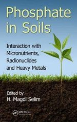Phosphate in Soils : Interaction with Micronutrients, Radionuclides and Heavy Metals