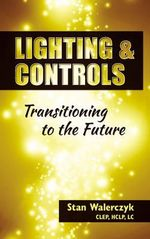 Lighting and Controls : Transitioning to the Future - Stan Walerczyk