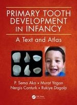 Primary Tooth Development in Infancy : A Text and Atlas - P. Sema Aka