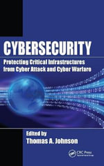 Cybersecurity : Protecting Critical Infrastructures from Cyber Attack and Cyber Warfare