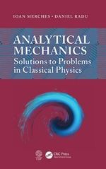 Analytical Mechanics : Solutions to Problems in Classical Physics - Ioan Merches