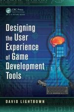 Designing the User Experience of Game Development Tools - David Lightbown