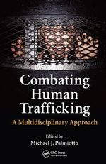 Combating Human Trafficking : A Multi-Disciplinary Approach