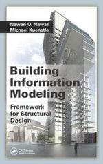 Building Information Modeling : Framework for Structural Design - Nawari O. Nawari