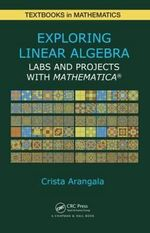 Exploring Linear Algebra : Labs and Projects with Mathematica - Crista Arangala