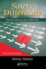 Safety Differently : Human Factors for a New Era, Second Edition - Sidney Dekker