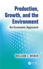 Production, Growth, and the Environment : An Economic Approach - William I. Weber