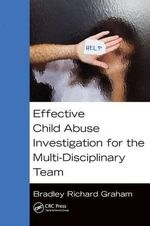 Effective Child Abuse Investigation for the Multi-Disciplinary Team - Bradley Richard Graham