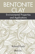 Bentonite Clay : Environmental Properties and Applications - Roland Pusch