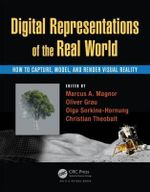 Digital Representations of the Real World : How to Capture, Model, and Render Visual Reality