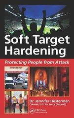 Soft Target Hardening : Protecting People from Attack - Jennifer L. Hesterman